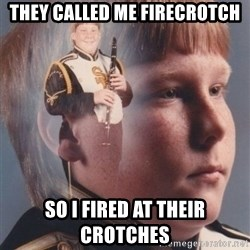 PTSD Clarinet Boy - THEY CALLED ME FIRECROTCH SO I FIRED AT THEIR CROTCHES