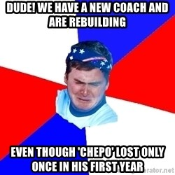 US Soccer Fan Problems - Dude! We have a new coach and are rebuilding even though 'chepo' lost only once in his first year