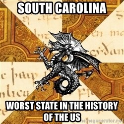History Major Heraldic Beast - South Carolina Worst State in the history of the us