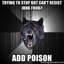 Insanity Wolf - trying to stop but can't resist junk food? add poison