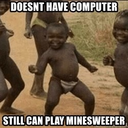 Third World Success - doesnt have computer still can play minesweeper