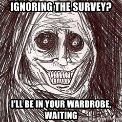 Horrifying Ghost - Ignoring the survey? I'll be in your wardrobe, waiting
