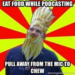 Powermad Podcaster - Eat food while podcasting pull away from the mic to chew