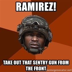 Sgt. Foley - ramirez! take out that sentry gun from the front