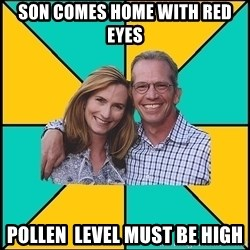 Oblivious Parents - son comes home with red eyes pollen  level must be high