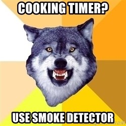 Courage Wolf - cooking timer? use smoke detector