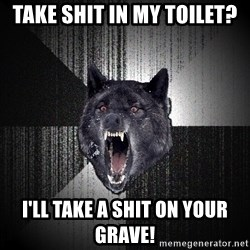 Insanity Wolf - Take shit in my toilet? i'll take a shit on your grave!