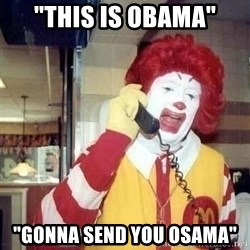 "Ronald Mcdonald Call - ""this is obama"" ""gonna send you osama"""