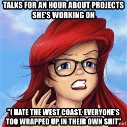 "Hipster Ariel - Talks for an hour about projects she's working on ""I hate THE WEST COAST. everyone's too wrapped up in their own shit"""