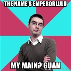 Privilege Denying Dude - The name's emperorlulu My main? guan