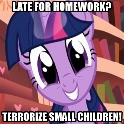 Twilight MLP FIM - Late for homework? Terrorize small children!