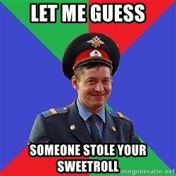typical-cop - Let me guess someone stole your sweetroll