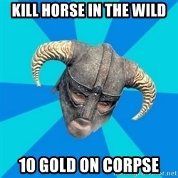 skyrim stan - Kill horse in the wild 10 gold on corpse