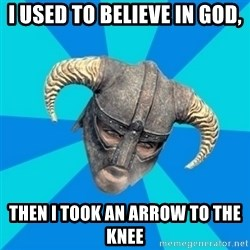 skyrim stan - i used to believe in god, then i took an arrow to the knee