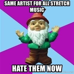 Guard Gnome - same artist for all stretch music hate them now
