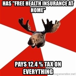 "Stereotypical Canadian Moose - has ""free health insurance at home"" pays 12.4 % tax on everything"