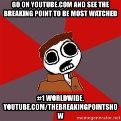superami crazy - go on youtube.com and see the breaking point to be most watcheD  #1 WORLDWIDE. youtube.com/thebreakingpointshow