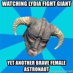 skyrim stan - watching lydia fight giant yet another brave female astronaut
