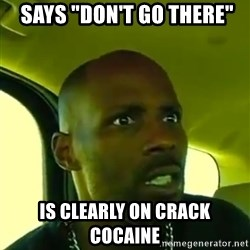 "DMX -  Says ""don't go there"" is clearly on crack cocaine"