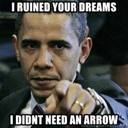 Pissed Off Barack Obama - i ruined your dreams i didnt need an arrow