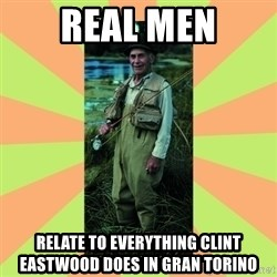 old man river - real men relate to everything clint eastwood does in gran torino