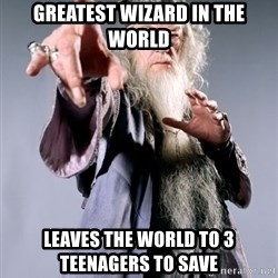 Pissed Off Dumbledore - greatest wizard in the world leaves the world to 3 teenagers to save