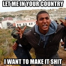 muslim immigrant - Let me in your country  I waNt to make it shit