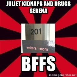 Gossip Girl Writers - jULIET KIDNAPS AND DRUGS SERENA BFFS