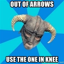 skyrim stan - Out of arrows use the one in knee