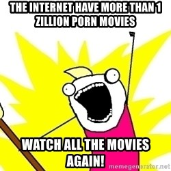 X ALL THE THINGS - the internet have more than 1 zillion porn movies watch all the movies again!