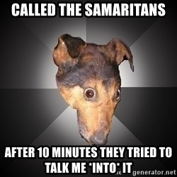 Depression Dog - Called the Samaritans after 10 minutes they tried to talk me *into* it