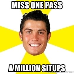 Cristiano - miss one pass a million situps