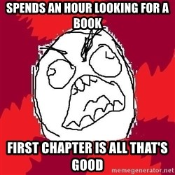 Rage FU - spends an hour looking for a book first chapter is all that's good