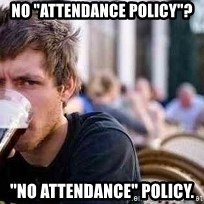 "The Lazy College Senior - NO ""ATTENDANCE POLICY""? ""NO ATTENDANCE"" POLICY."