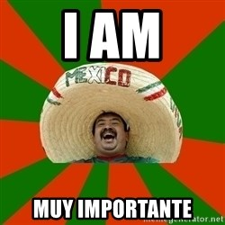 Successful Mexican - I AM muy importante