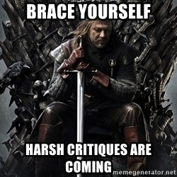 Eddard Stark - Brace Yourself Harsh Critiques are coming