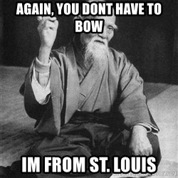 Bad Advice Asian - again, you dont have to bow im from st. louis