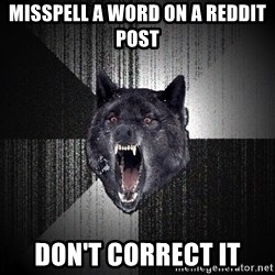 Insanity Wolf - MISSPELL A WORD ON A REDDIT POST DON'T CORRECT IT