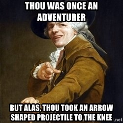Ducreux High Res - Thou was once an adventurer But alas, thou took an arrow shaped projectile to the knee