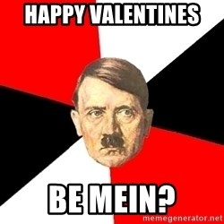 Advice Hitler - happy valentines  be mein?