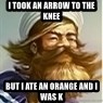But I ate some oranges and it was k - I took an arroW TO THE KNEE BUT I ATE AN ORANGE AND I WAS K