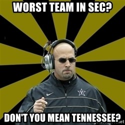 James Franklin Vanderbilt - Worst team in SEC? Don't you mean Tennessee?