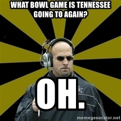 James Franklin Vanderbilt - what bowl game is Tennessee going to again? oh.