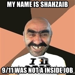 Provincial man2 - My name is shahzaib 9/11 was not a inside job
