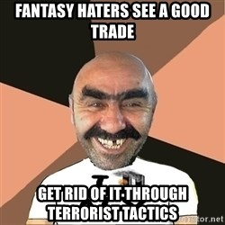 Provincial man2 - Fantasy Haters See a good trade get rid of it through terrorist tactics