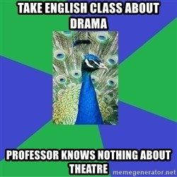 Performing Arts Peacock - take english class about drama professor knows nothing about theatre