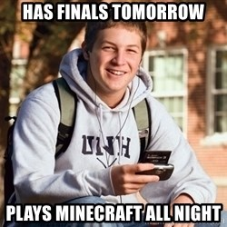 College Freshman - Has Finals tomorrow Plays minecraft all night