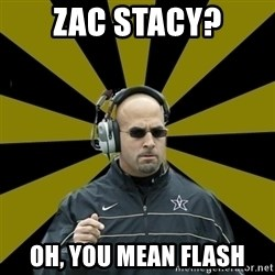 James Franklin Vanderbilt - Zac Stacy? Oh, you mean flash