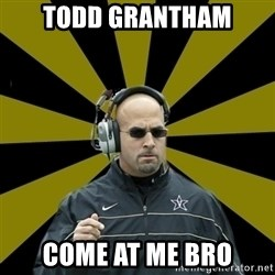 James Franklin Vanderbilt - TODD GRANTHAM COME AT ME BRO