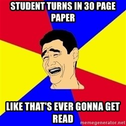 journalist - Student Turns in 30 page paper like that's ever gonna get read